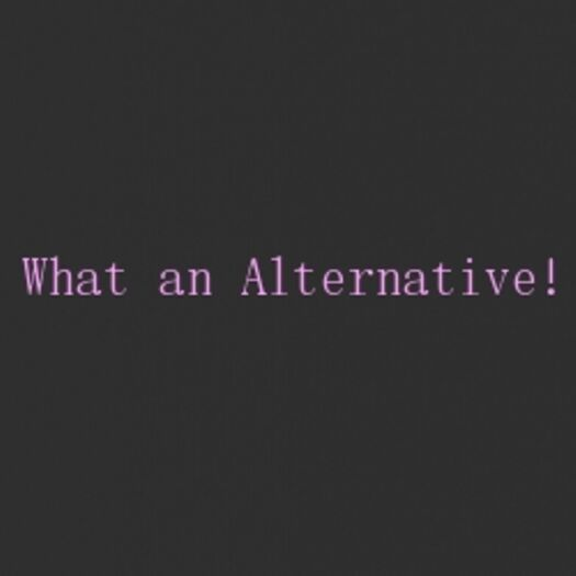 What an Alternative!
