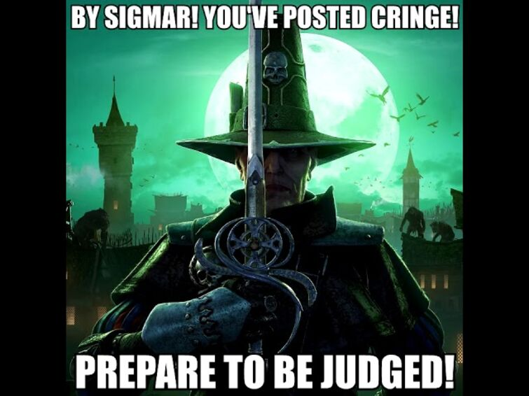 BY SIGMAR! YOU'VE POSTED CRINGE!