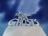 Trouble with Ghosts