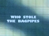 Who Stole the Bagpipes