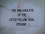 The Bad Luck Eye of the Little Yellow God (Episode)