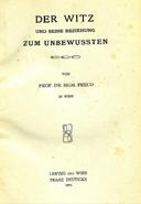 Sigmund Freud Der Witz und seine Beziehung zum Unbewussten, 1905