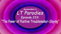 Davemadson's LT Parodies 233 The Power of Positive Troublemaker-Slaying.png