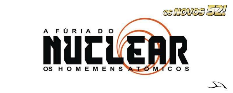 A Fúria do Nuclear: Os Homens Atômicos Vol 1