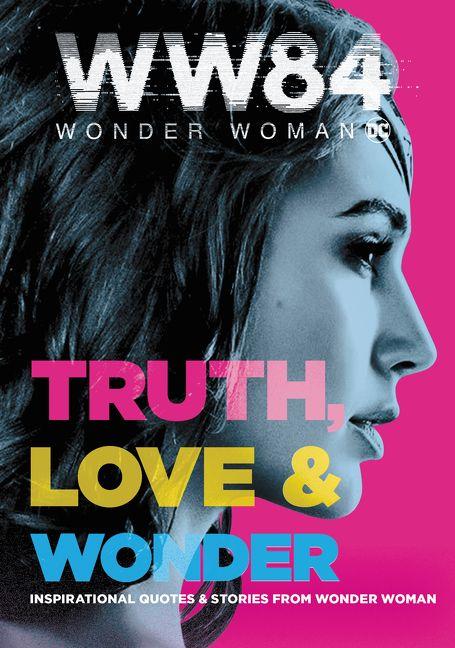 Wonder Woman 1984: Truth, Love & Wonder