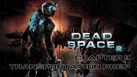 Dead Space 2 - Chapter 9 Transportation Preparation