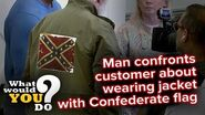 Man confronts customer wearing jacket with Confederate flag WWYD