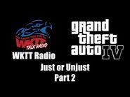 GTA IV (GTA 4) - WKTT Radio - Just or Unjust (Part 2)