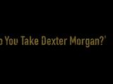 Episode 312: Do You Take Dexter Morgan?
