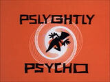Pslyghtly Psycho/Gallery
