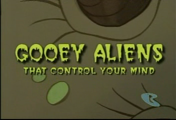 Gooey Aliens That Control Your Mind