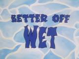 Better Off Wet