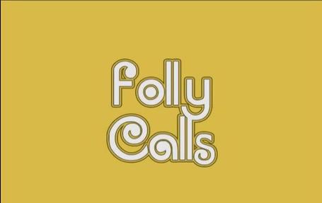 Folly Calls