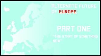 Alternate_Future_of_Europe_-_Episode_One_(The_start_of_something_new)