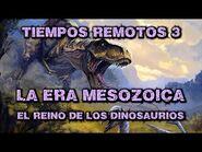 TIEMPOS REMOTOS 3- Era Mesozoica - El origen y la extinción de los Dinosaurios (Docu Historia)
