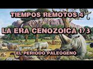 TIEMPOS REMOTOS 4- Era Cenozoica (1ª parte)- El Periodo Paleógeno - El auge de los mamíferos