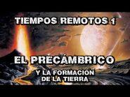 TIEMPOS REMOTOS 1- El Precámbrico - El origen y la formación de la Tierra (Documental Historia)