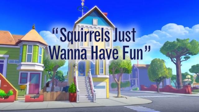 Squirrels Just Wanna Have Fun
