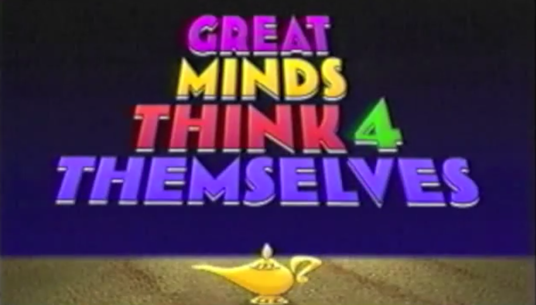 Great Minds Think 4 Themselves