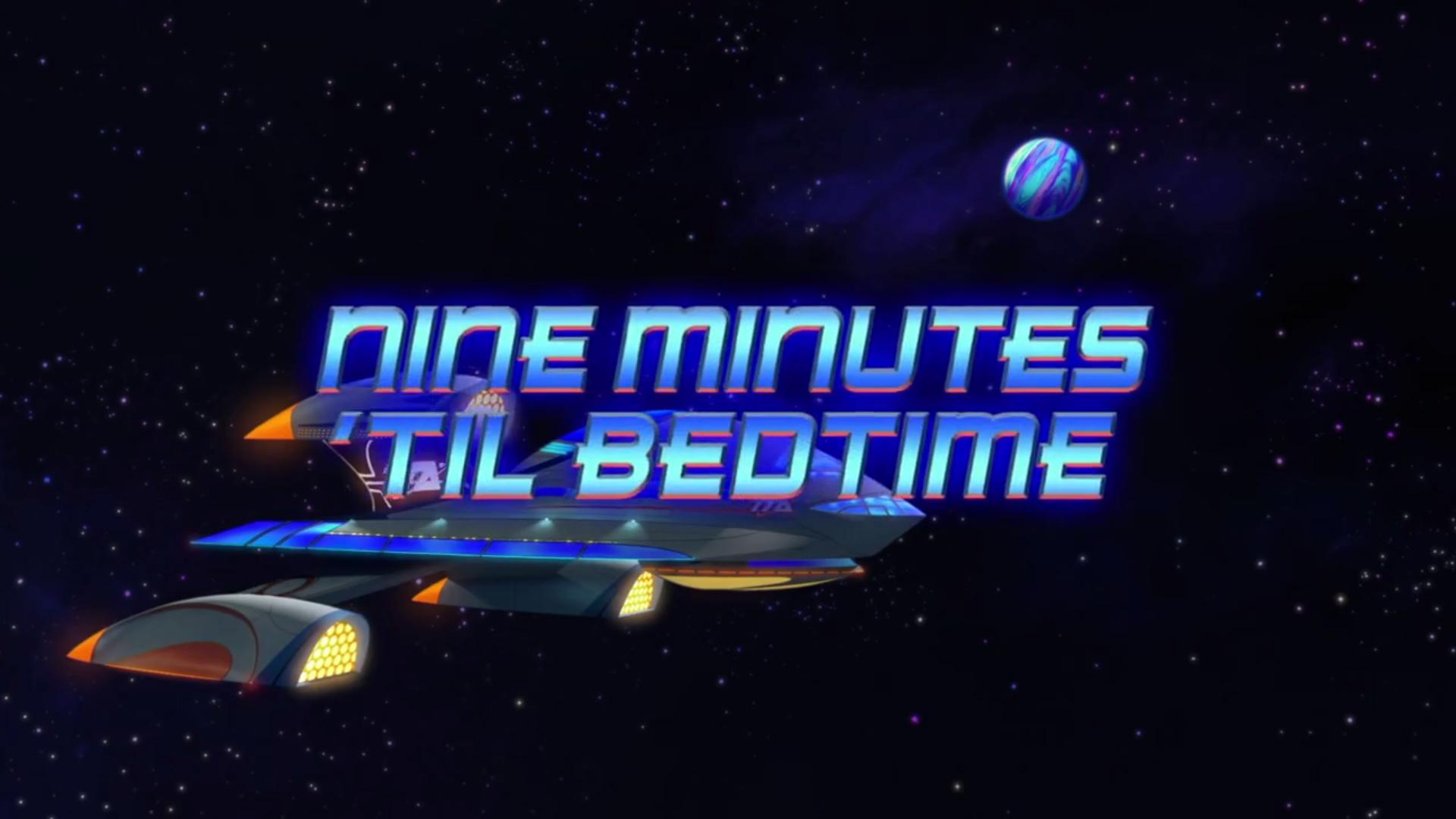 Nine Minutes 'Til Bedtime