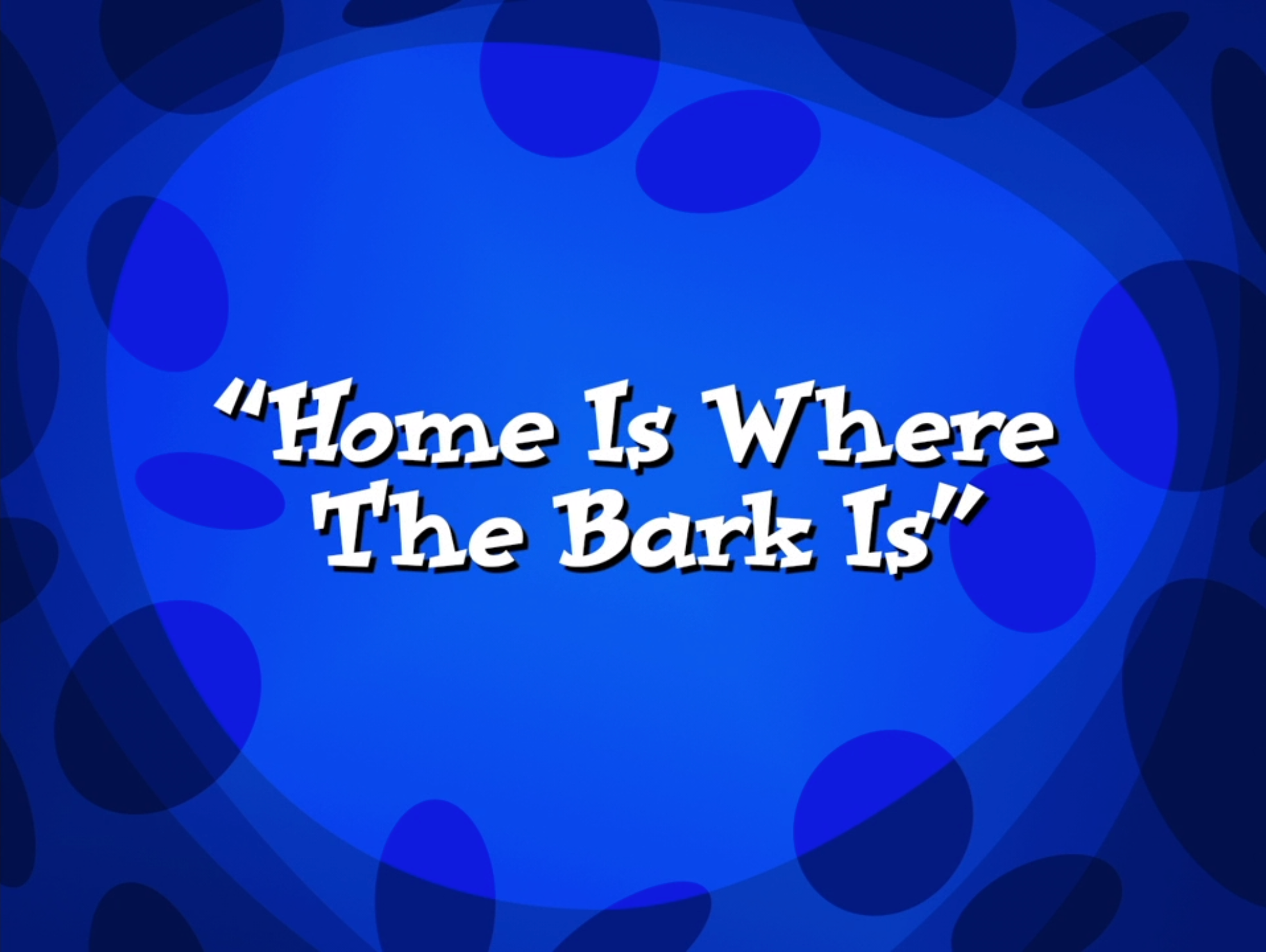 Home is Where the Bark Is