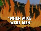 When Mice Were Men