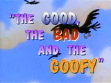 The Good, the Bad and the Goofy