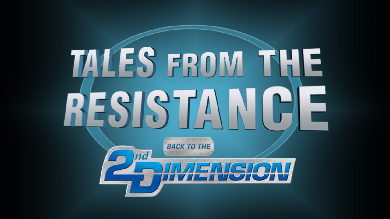 Tales from the Resistance: Back to the 2nd Dimension