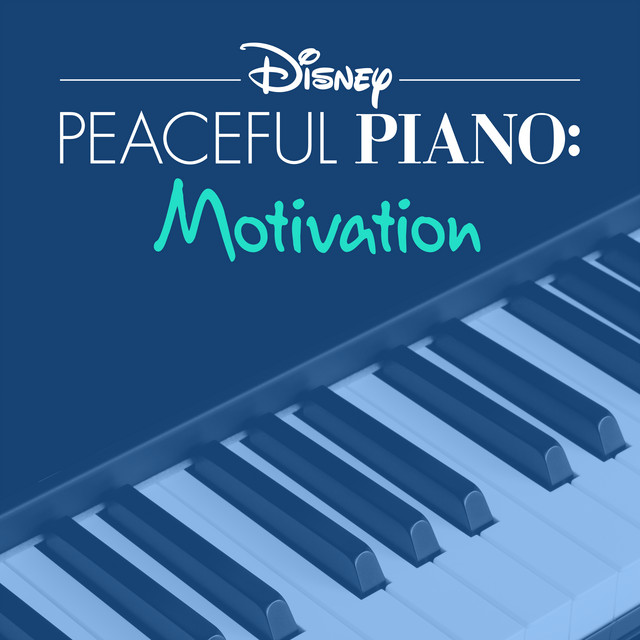 Disney Peaceful Piano: Motivation