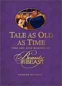 Tale as Old as Time The Art and Making of Beauty and the Beast