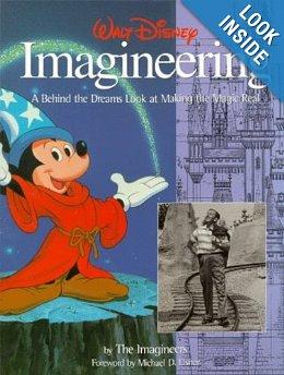 Walt Disney Imagineering: A Behind the Dreams Look At Making the Magic Real