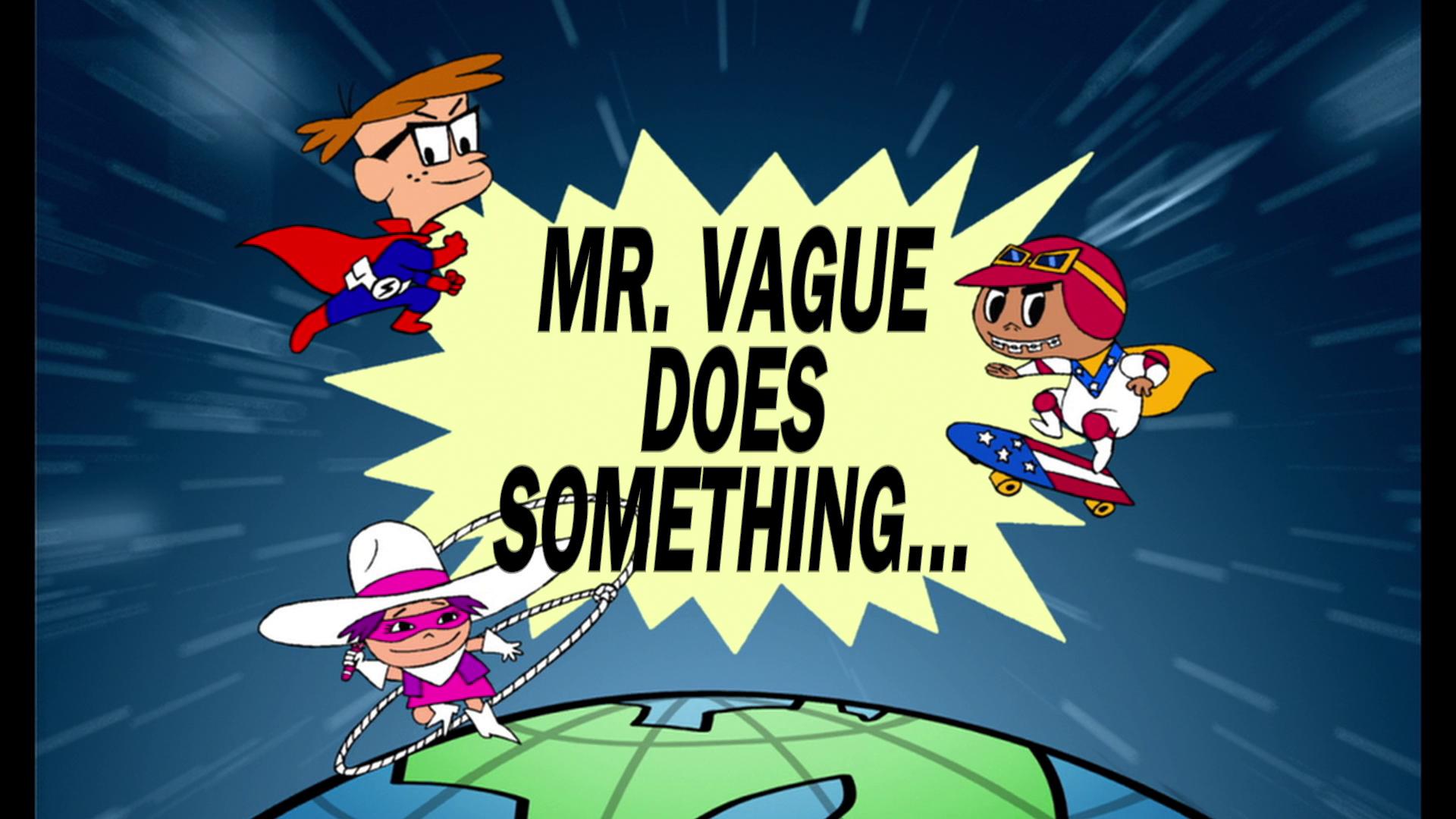 Mr. Vague Does Something...