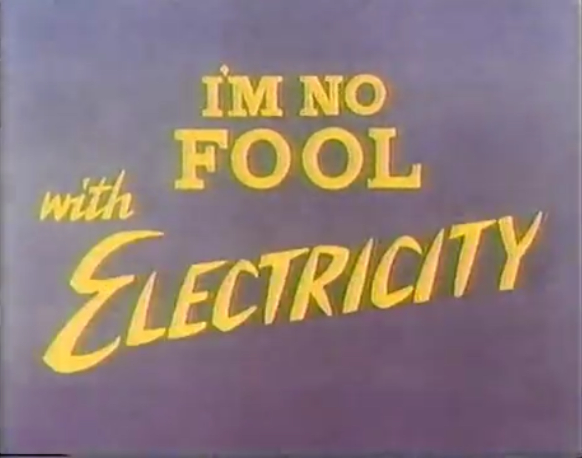 I'm No Fool ... With Electricity
