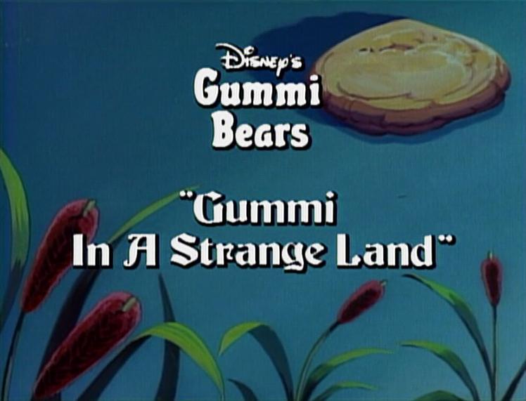 Gummi in a Strange Land