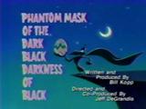 Phantom Mask of the Dark Black Darkness of Black