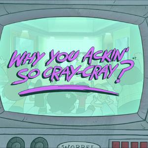 S1e10 why you ackin' so cray-cray.png