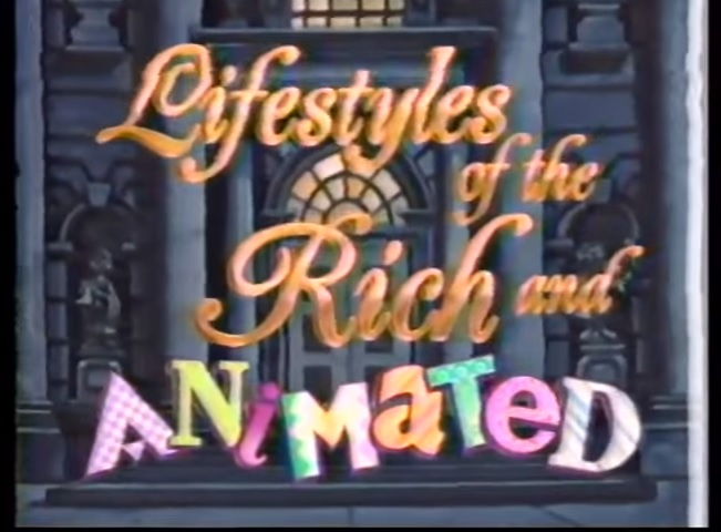 Lifestyles of the Rich and Animated