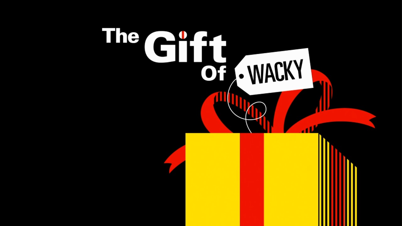 The Gift of Wacky