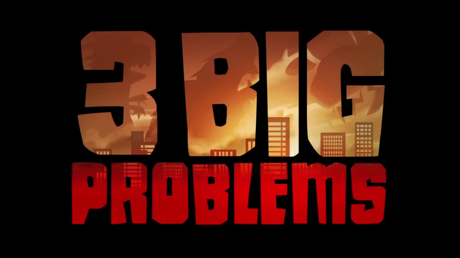 3 Big Problems