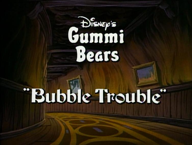 Bubble Trouble (Adventures of the Gummi Bears)
