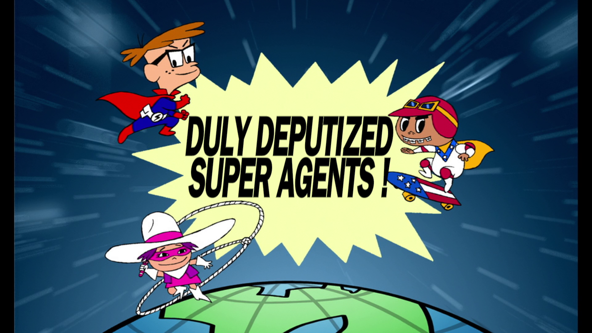 Duly Deputized Super Agents!