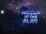 Hiccup in the Plan