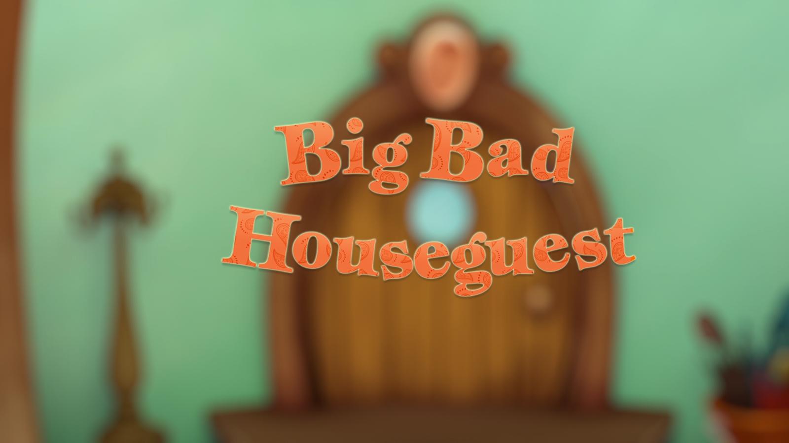 Big Bad House Guest