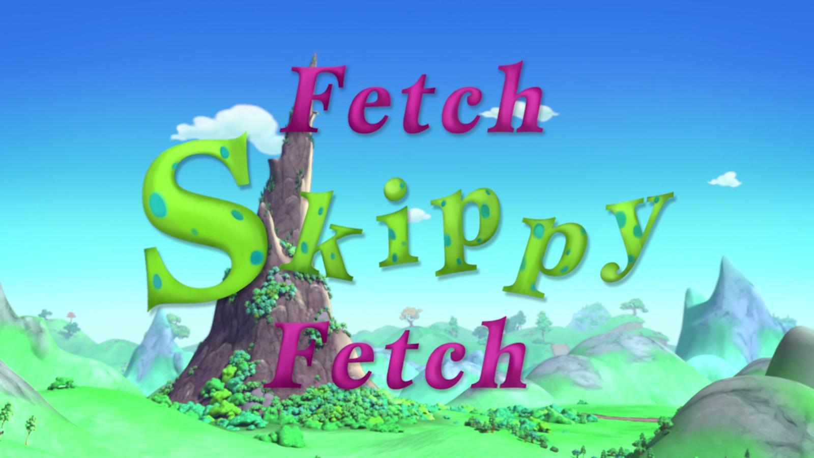 Fetch Skippy Fetch