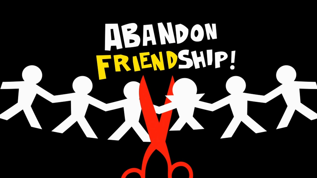 Abandon Friendship!