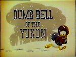 Dumb bell of yukon title