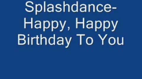 Happy, Happy Birthday To You