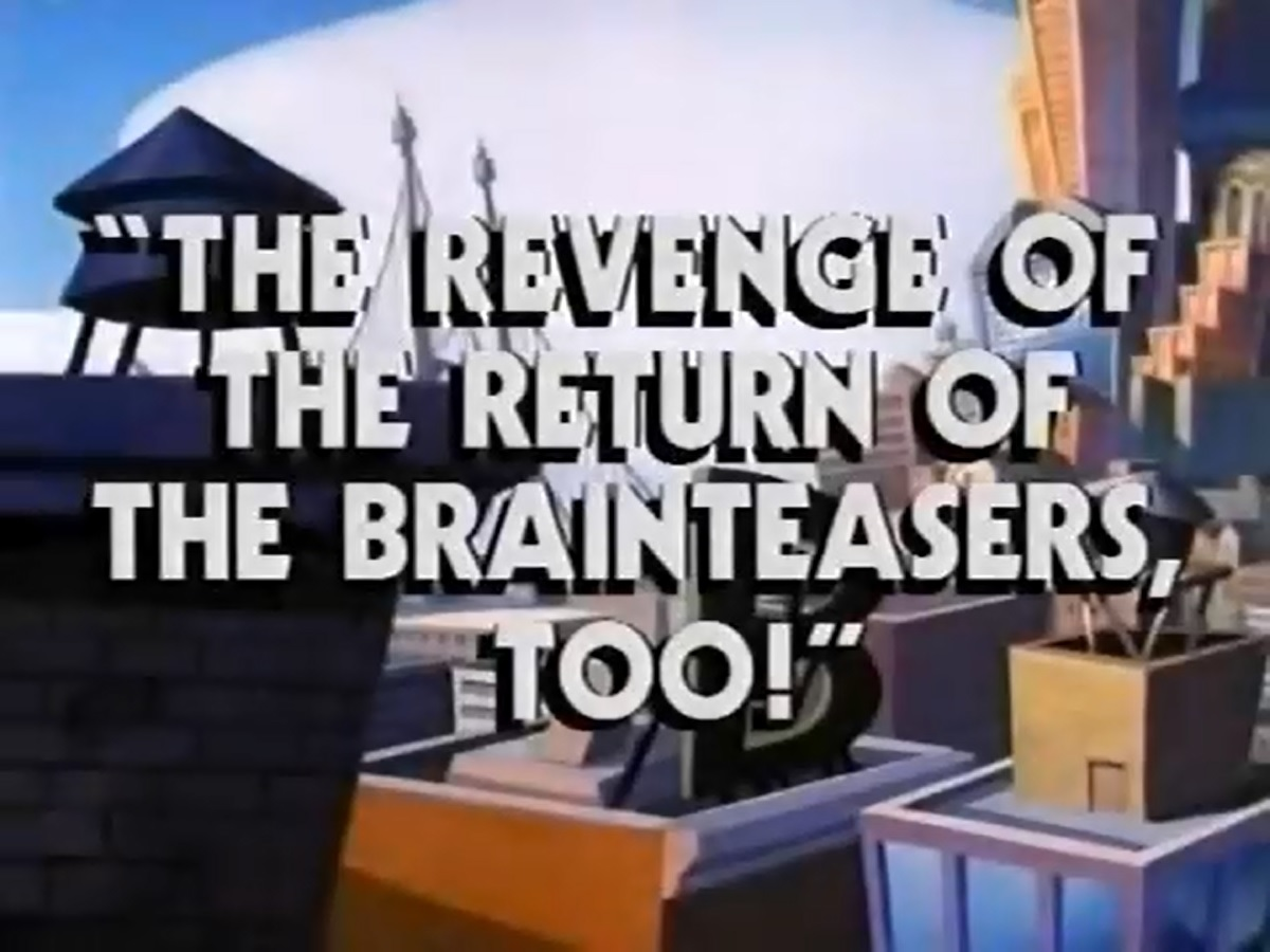 The Revenge of the Return of the Brainteasers, Too!
