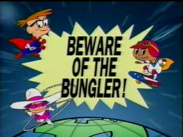 Beware of the Bungler!