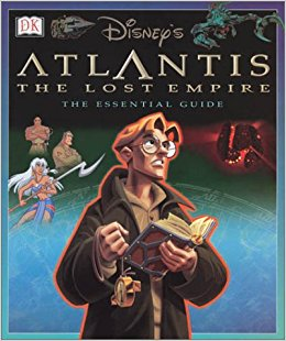 Atlantis The Lost Empire: The Essential Guide